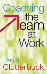 Coaching the Team at Work ebook by David Clutterbuck