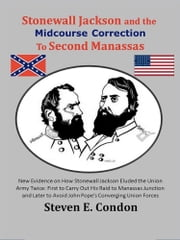 Stonewall Jackson and the Midcourse Correction to Second Manassas ebook by Steven E. Condon