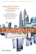 Crossroads (2nd Edn) - A Popular History of Malaysia and Singapore ebook by Jim Baker