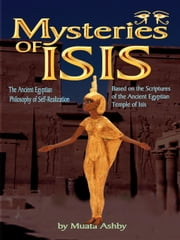 Mysteries of Isis The Ancient Egyptian Philosophy of Self-Realization ebook by Ashby, Muata