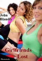 Girlfriends Lost ebook by John Blandly