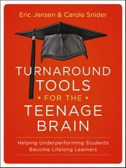 Turnaround Tools for the Teenage Brain - Helping Underperforming Students Become Lifelong Learners ebook by Eric Jensen,Carole Snider