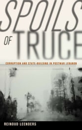 Spoils of Truce - Corruption and State-Building in Postwar Lebanon ebook by Reinoud Leenders