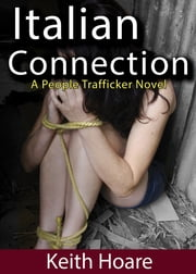 Italian Connection - A People Trafficking Novel ebook by Keith Hoare