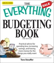 The Everything Budgeting Book - Practical advice for spending less, increasing savings, and having more money for the things you really want ebook by Tere Stouffer