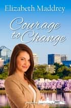 Courage to Change ebook by Elizabeth Maddrey