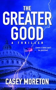 The Greater Good - A Thriller ebook by Casey Moreton
