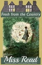 Fresh from the Country ebook by Miss Read
