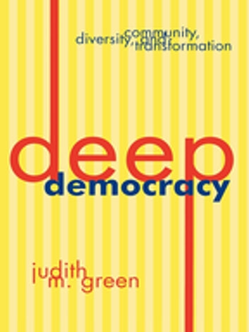 Deep Democracy - Community, Diversity, and Transformation ebook by Judith M. Green