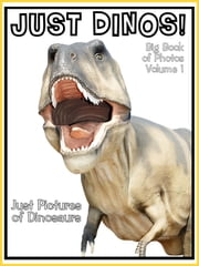 Just Dinosaur Photos! Big Book of Dino Photographs & Pictures Vol. 1 ebook by Big Book of Photos