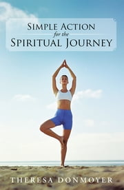 Simple Action for the Spiritual Journey ebook by Theresa Donmoyer