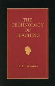 The Technology of Teaching ebook by B. F. Skinner