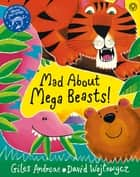 Mad About Mega Beasts! eBook by Giles Andreae, David Wojtowycz