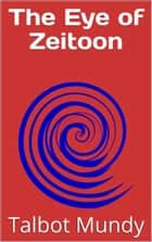 The Eye of Zeitoon ebook by Talbot Mundy