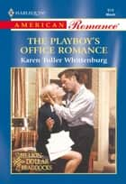 The Playboy's Office Romance (Mills & Boon American Romance) ebook by Karen Toller Whittenburg