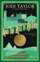 And the Rest Is History - The Chronicles of St. Mary's Series ebook by Jodi Taylor