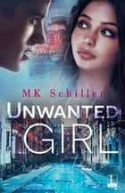 Unwanted Girl ebook by MK Schiller