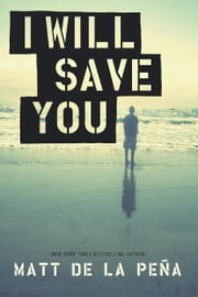 I Will Save You ebook by Matt de la Peña