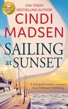 Sailing at Sunset - A feel-good romance from Hallmark Publishing ebook by