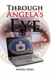 Through Angela's Eye - The inside story of Operation Firewall ebook by Angela Hart
