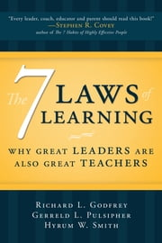 The Seven Laws of Learning - Why Great Leaders Are Also Great Teachers ebook by Richard L. Godfrey, Hyrum W. Smith, Gerreld L. Pulsipher