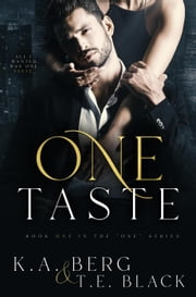 "One Taste - The ""One"" Series, #1 ebook by K.A. Berg, T.E. Black"