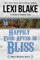 Happily Ever After in Bliss ebook by Lexi Blake, Sophie Oak