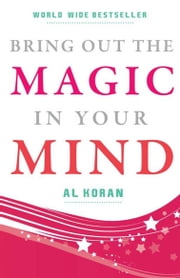 Bring Out the Magic in Your Mind - The world-wide best seller that can launch you on the road to Success! ebook by Al Koran