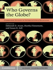 Who Governs the Globe? ebook by Deborah D. Avant,Martha Finnemore,Susan K. Sell