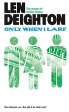 Only When I Larf ebook by Len Deighton