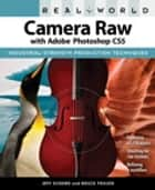 Real World Camera Raw with Adobe Photoshop CS5 ebook by Jeff Schewe, Bruce Fraser