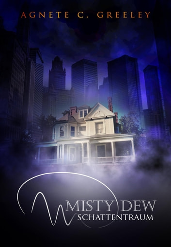 MISTY DEW 3 - Schattentraum ebook by Agnete C. Greeley,Sara Heinzmann