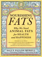 Nourishing Fats - Why We Need Animal Fats for Health and Happiness ebook by Sally Fallon Morell