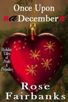 Once Upon a December - Holiday Tales of Pride & Prejudice ebook by Rose Fairbanks