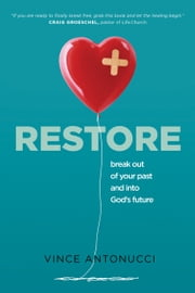 Restore - Break Out of Your Past and Into God's Future ebook by Vince Antonucci