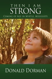 Then I Am Strong - Coming of Age in Myrtle, Mississippi ebook by Donald Dorman