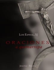 Oraciones a quemarropa ebook by Luis Espinal, SJ