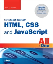 HTML, CSS and JavaScript All in One, Sams Teach Yourself - Covering HTML5, CSS3, and jQuery ebook by Julie C. Meloni