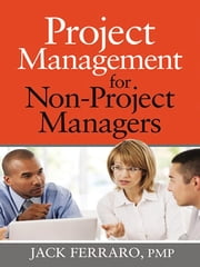 Project Management for Non-Project Managers ebook by Jack Ferraro