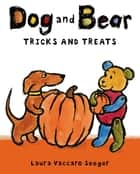 Dog and Bear: Tricks and Treats eBook by Laura Vaccaro Seeger, Laura Vaccaro Seeger