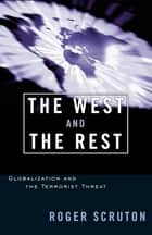 The West and the Rest - Globalization and the Terrorist Threat ebook by Roger Scruton