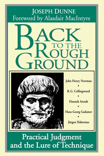 Back to the Rough Ground - Practical Judgment and the Lure of Technique ebook by Joseph Dunne