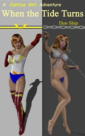 Justice Girl: When The Tide Turns - Sexy Super Heroines in Peril ebook by Don Ship