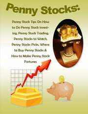 Penny Stocks: Penny Stock Tips On How to Do Penny Stock Investing, Penny Stock Trading, Penny Stocks to Watch, Penny Stocks Picks, Where to Buy Penny Stocks & How to Make Penny Stock Fortunes ebook by Robert Morrison, Malibu Publishing