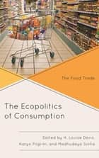 The Ecopolitics of Consumption - The Food Trade ebook by H. Louise Davis, Karyn Pilgrim, Madhudaya Sinha,...