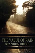 The Value of Rain ebook by Brandon Shire
