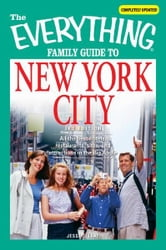 The Everything Family Guide to New York City - All the best hotels, restaurants, sites, and attractions in the Big Apple ebook by Jesse J Leaf