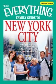 Everything Family Guide to New York City: All the best hotels, restaurants, sites, and attractions in the Big Apple ebook by Jesse J Leaf