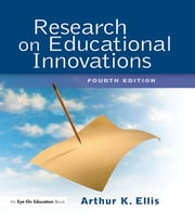 Research on Educational Innovations ebook by Arthur K. Ellis