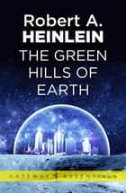 The Green Hills of Earth ebook by Robert A. Heinlein